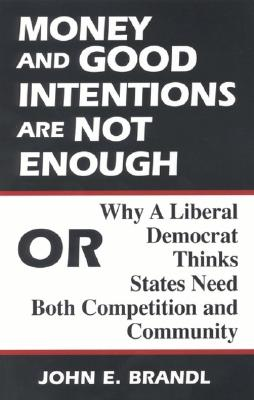 Money and Good Intentions Are Not Enough: Or, Why a Liberal Democrat Thinks States Need Both Competition and Community, Brandl, John E.