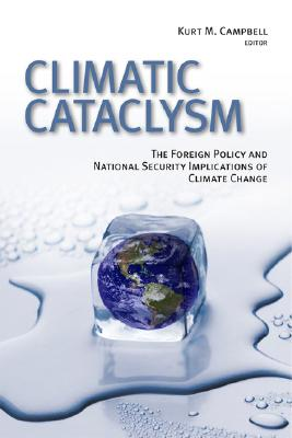 Climatic Cataclysm: The Foreign Policy and National Security Implications of Climate Change