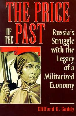 Image for The Price of the Past: Russia's Struggle with the Legacy of a Militarized Economy
