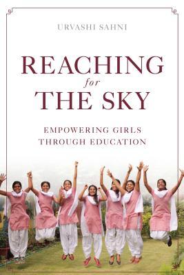 Reaching for the Sky: Empowering Girls Through Education, Sahni, Urvashi