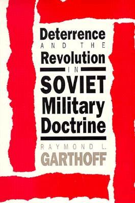 Deterrence and the Revolution in Soviet Military Doctrine, Garthoff, Raymond L.