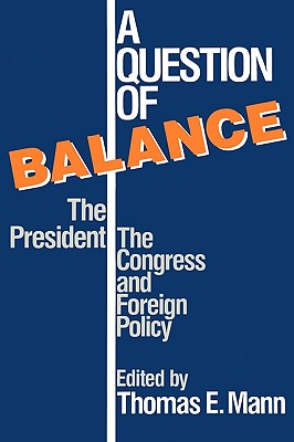 Image for A Question of Balance: The President, The Congress and Foreign Policy (Political, and Economic Development)