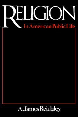 Religion in American Public Life, Reichley, James A.
