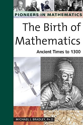 Image for The Birth of Mathematics: Ancient Times to 1300 (Pioneers in Mathematics)