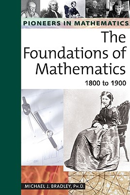 Image for The Foundations of Mathematics: 1800 to 1900 (Pioneers in Mathematics)