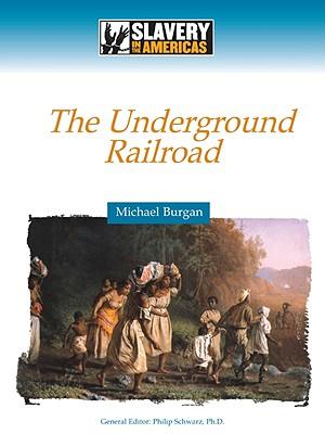 The Underground Railroad (Slavery in the Americas), Burgan, Michael