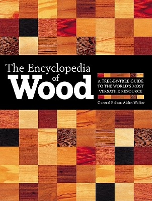 Image for The Encyclopedia Of Wood: A Tree-By-Tree Guide To The World's Most Versatile Resource