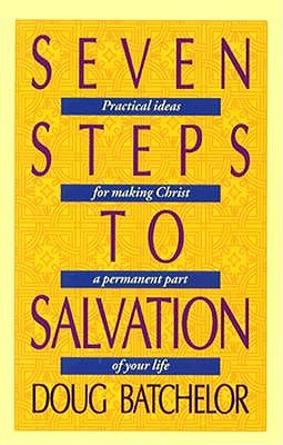 Seven Steps to Salvation: Practical Ideas for Making Christ a Permanent Part of Your Life, Batchelor, Doug