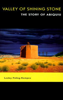 Valley of Shining Stone: The Story of Abiquiu, Poling-Kempes, Lesley