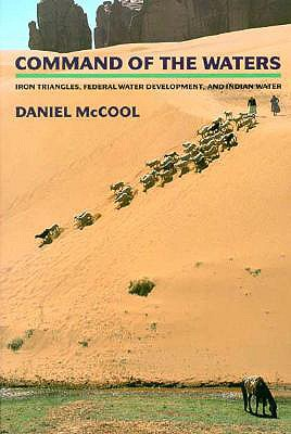 Command of the Waters: Iron Triangles, Federal Water Development, and Indian Water, McCool, Daniel C.