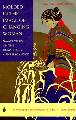 Image for Molded in the Image of Changing Woman: Navajo Views on the Human Body and Person