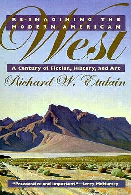 Re-imagining the Modern American West: A Century of Fiction, History, and Art (The Modern American West), Richard Etulain