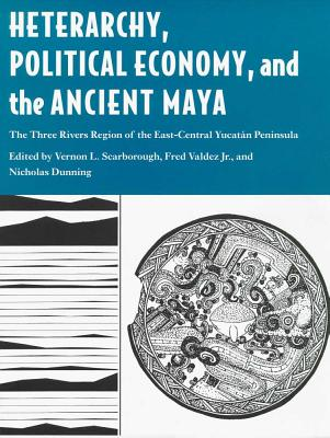 Image for Heterarchy, Political Economy, and the Ancient Maya: The Three Rivers Region of the East-Central Yucat�n Peninsula
