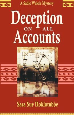 Deception on All Accounts (Sadie Walela Mystery), Sara Sue Hoklotubbe