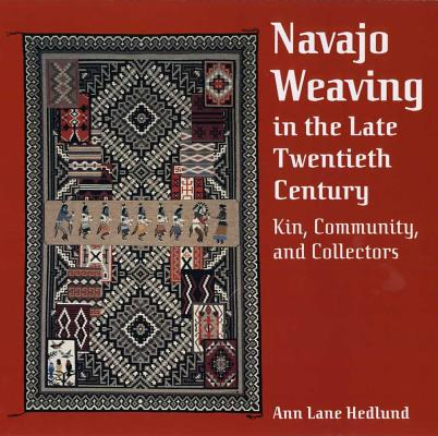 Image for Navajo Weaving in the Late Twentieth Century: Kin, Community, and Collectors