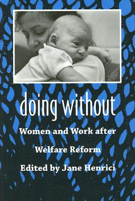 Image for DOING WITHOUT WOMEN AND WORK AFTER WELFARE REFORM
