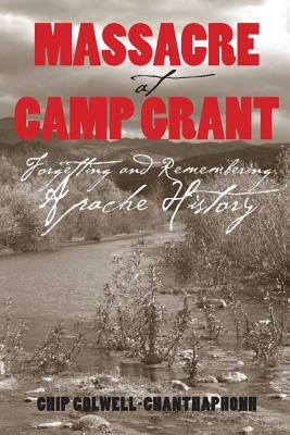 Image for Massacre at Camp Grant: Forgetting and Remembering Apache History
