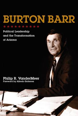 Image for Burton Barr: Political Leadership and the Transformation of Arizona