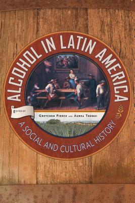 Image for Alcohol in Latin America: A Social and Cultural History