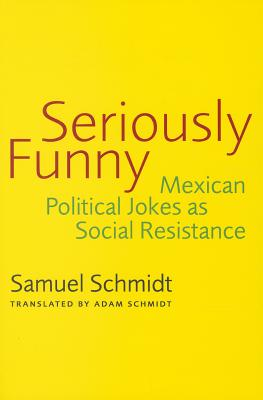 Image for Seriously Funny: Mexican Political Jokes as Social Resistance