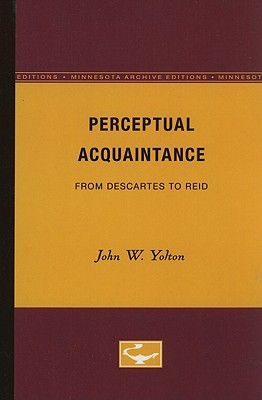 Perceptual Acquaintance: From Descartes to Reid (Minnesota Archive Editions), Yolton, John W.
