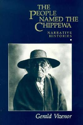 The People Named The Chippewa: Narrative Histories, Vizenor, Gerald Vizenor