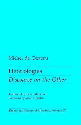 Heterologies: Discourse on the Other (Theory and  History of Literature), Michel De Certeau