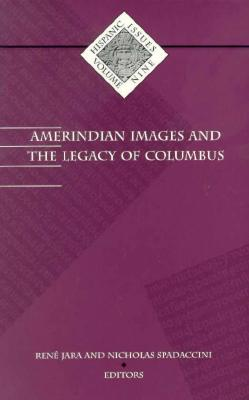 Amerindian Images and the Legacy of Columbus (Hispanic Issues, Vol. 9), JARA, Rene; SPADACCINI, Nicholas