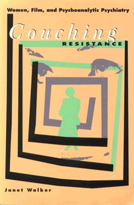 Image for Couching Resistance: Women, Film, and Psychoanalytic Psychiatry