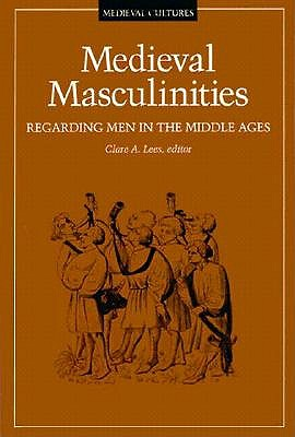 Medieval Masculinities: Regarding Men in the Middle Ages (Medieval Cultures), Lees, Clare A.