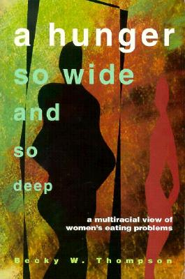 A Hunger So Wide And So Deep: A Multiracial View of Women's Eating Problems, Thompson, Becky
