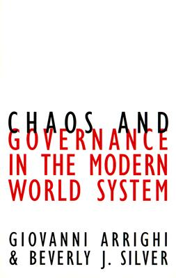 Chaos and Governance in the Modern World System (Contradictions of Modernity), Arrighi, Giovanni