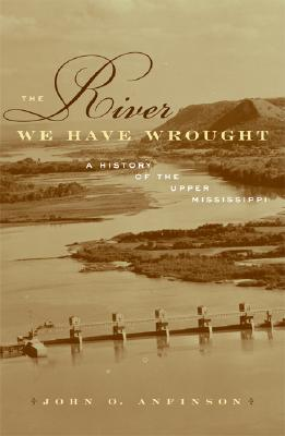 Image for The River We Have Wrought: A History of the Upper Mississippi