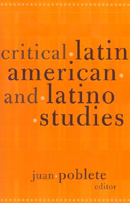 Critical Latin American And Latino Studies (Cultural Studies of the Americas), Poblete, Juan