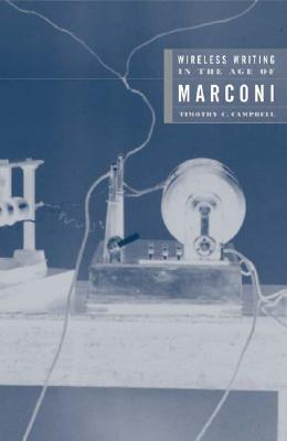 Image for Wireless Writing in the Age of Marconi (Electronic Mediations)