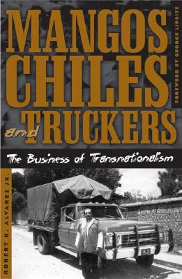 Image for Mangos, Chiles, and Truckers: The Business of Transnationalism
