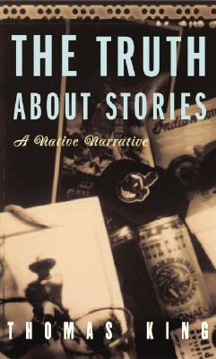 Image for The Truth About Stories: A Native Narrative (Indigenous Americas)