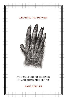 Image for Atavistic Tendencies: The Culture of Science in American Modernity