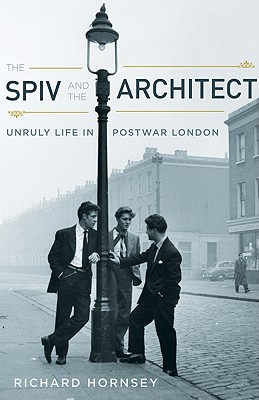 The Spiv and the Architect: Unruly Life in Postwar London, Hornsey, Richard