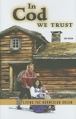 Image for In Cod We Trust : Living the Norwegian Dream