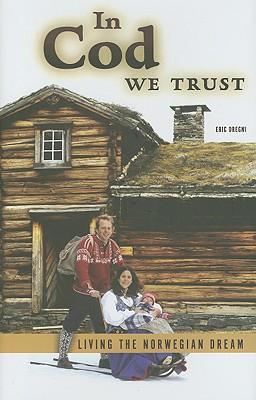 Image for In Cod We Trust : Living the Norwegian Dream