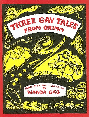 Three Gay Tales from Grimm (Fesler-Lampert Minnesota Hertitage Book Series), Wanda Gag
