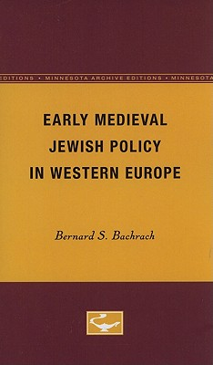 Early Medieval Jewish Policy in Western Europe (Minnesota Archive Editions), Bachrach, Bernard S.