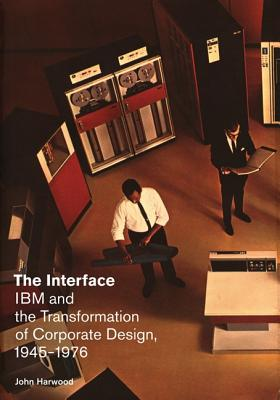 Image for The Interface: IBM and the Transformation of Corporate Design, 1945?1976 (A Quadrant Book)
