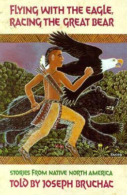 Image for FLYING WITH THE EAGLE, RACING THE GREAT BEAR STORIES FROM NATIVE NORTH AMERICA