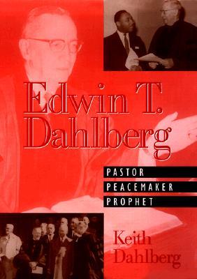 Image for Edwin T. Dahlberg: Pastor, Peacemaker, Prophet