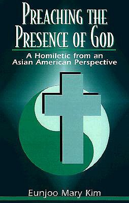 Image for Preaching the Presence of God: A Homiletic from an Asian American Perspective
