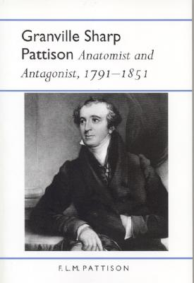 Image for Granville Sharp Pattison: Anatomist and Antagonist, 1791-1851 (History of American Science and Technology Series)