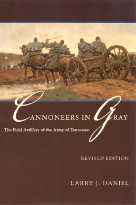 Image for Cannoneers in Gray: The Field Artillery of the Army of Tennessee (Alabama Fire Ant) FIRST EDITION