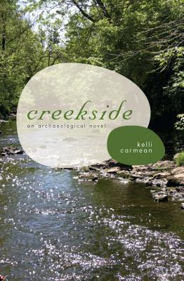 Creekside: An Archaeological Novel (Alabama Fire Ant) [Paperback], Kelli Carmean (Author)